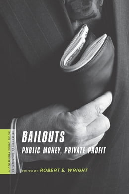 Book Bailouts: Public Money, Private Profit by Robert E. Wright