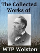 The Collected Works of WTP Wolston: Sixteen books in one by W. T. P. Wolston