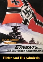 Hitler And His Admirals by Lt. Cdr. Anthony Martienssen