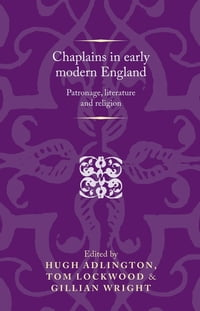 Chaplains in Early Modern England: Patronage, literature and religion