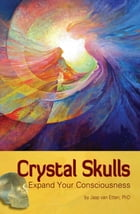 Crystal Skulls: Expand Your Consciousness by Jaap van Etten