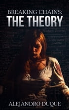 The Theory (Breaking Chains Series, Book #1) by Alejandro Duque