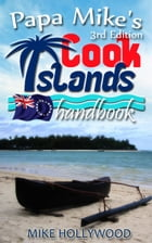 Papa Mike's Cook Islands Handbook, 3rd Edition by Mike Hollywood