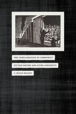 Book The Conflagration of Community: Fiction before and after Auschwitz by J. Hillis Miller