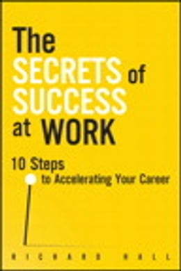 Book The Secrets of Success at Work: 10 Steps to Accelerating Your Career by Richard Hall