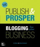 Publish and Prosper: Blogging for Your Business by DL Byron
