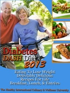 Diabetes DASH Diet 2013 Eating To Lose Weight Delectably Delicious Recipes For Life Breakfast…