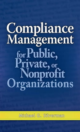 Book Compliance Management for Public, Private, or Non-Profit Organizations by Silverman, Michael G.