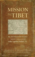 Mission to Tibet: The Extraordinary Eighteenth-Century Account of Father Ippolito Desideri S. J.