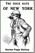 The Dock Rats of New York by Harlan Page Halsey