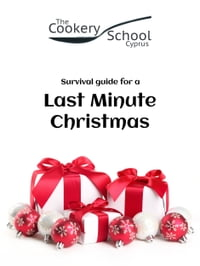 Last Minute Christmas: A survival guide of easy recipes for a last minute Christmas by the The…