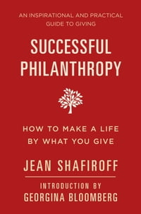 Successful Philanthropy: How to Make a Life By What You Give