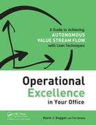 Operational Excellence in Your Office: A Guide to Achieving Autonomous Value Stream Flow with Lean…