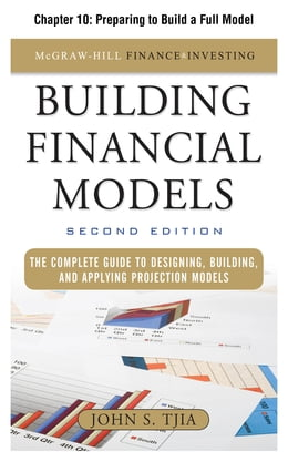 Book Building Financial Models, Chapter 10 - Preparing to Build a Full Model by John Tjia