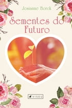 Sementes do futuro by Josianne Borck