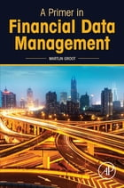 A Primer in Financial Data Management by Martijn Groot