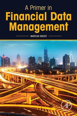 Book A Primer in Financial Data Management by Martijn Groot
