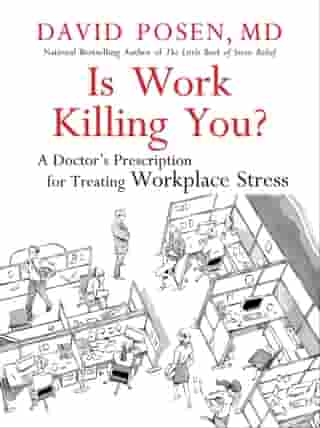 Is Work Killing You?: A Doctor's Prescription for Treating Workplace Stress by Dr. David Posen