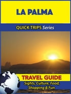 La Palma Travel Guide (Quick Trips Series): Sights, Culture, Food, Shopping & Fun by Shane Whittle