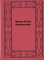 Rhoda Of The Underground by Florence Finch Kelly