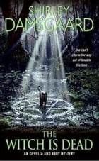 The Witch Is Dead: An Ophelia and Abby Mystery by Shirley Damsgaard