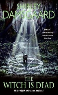 The Witch Is Dead: An Ophelia and Abby Mystery