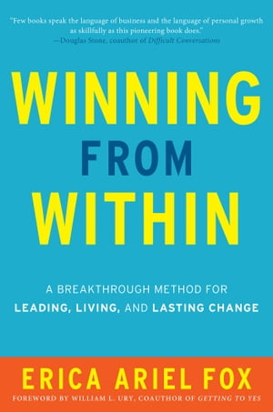 Winning from Within A Breakthrough Method for Leading,  Living,  and Lasting Change