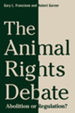 The Animal Rights Debate Abolition or Regulation?
