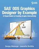 SAS ODS Graphics Designer by Example: A Visual Guide to Creating Graphs Interactively by Sanjay Matange