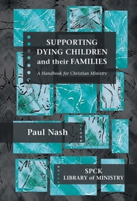 Supporting Dying Children and their Families: A Handbook For Christian Ministry
