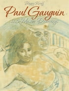 Paul Gauguin: 115 Master Drawings by Blagoy Kiroff
