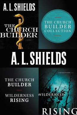 Book The Church Builder Collection: The Church Builder and Wilderness Rising by A.L. Shields