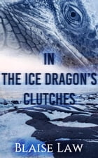 In the Ice Dragon's Clutches by Blaise Law