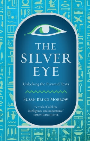 The Silver Eye Unlocking the Pyramid Texts