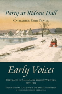 Party at Rideau Hall: Early Voices — Portraits of Canada by Women Writers, 1639–1914