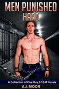 Men Punished Hard: A Collection of Five Gay BDSM Novels e2e9e811-e7ae-4ab5-92d4-b88ea537a75b