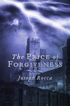 The Price of Forgiveness by Joseph Rocca