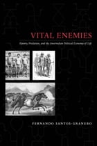 Vital Enemies: Slavery, Predation, and the Amerindian Political Economy of Life by Fernando Santos-Granero