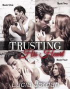 Trusting His Heart - Complete Collection by Lucia Jordan