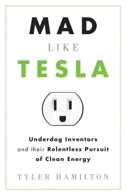 Book Mad Like Tesla by Tyler Hamilton