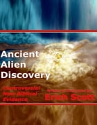 Ancient Alien Discovery : Controversial New Biblical Evidence by Erich Scott