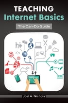 Teaching Internet Basics: The Can-Do Guide by Joel A. Nichols