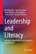Leadership and Literacy: Principals, Partnerships and Pathways to Improvement by Neil Dempster