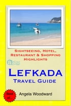 Lefkada, Greece Travel Guide - Sightseeing, Hotel, Restaurant & Shopping Highlights (Illustrated) by Angela Woodward