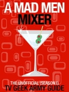 A Mad Men Mixer: The Unofficial TV Geek Army Guide (Season One) by TV Geek Army