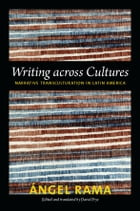 Writing across Cultures: Narrative Transculturation in Latin America by Angel Rama