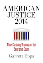 American Justice 2014: Nine Clashing Visions on the Supreme Court