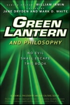 Green Lantern and Philosophy: No Evil Shall Escape this Book by William Irwin