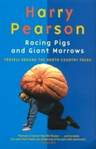 Racing Pigs And Giant Marrows: Travels around the North Country Fairs by Harry Pearson