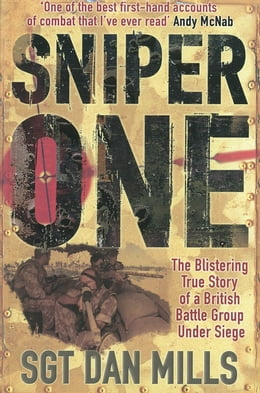 Book Sniper One: The Blistering True Story of a British Battle Group Under Siege: The Blistering True… by Dan Mills